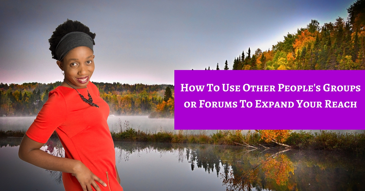 How To Use Other People's Groups or Forums To Expand Your Reach