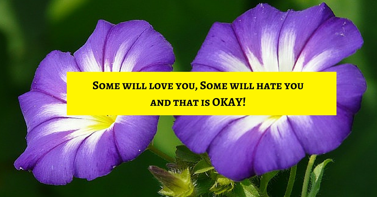 Some will love you, Some will hate you and that is OKAY!