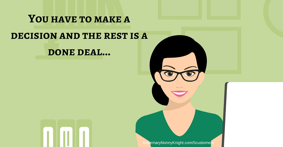 You have to make a decision and the rest is a done deal…