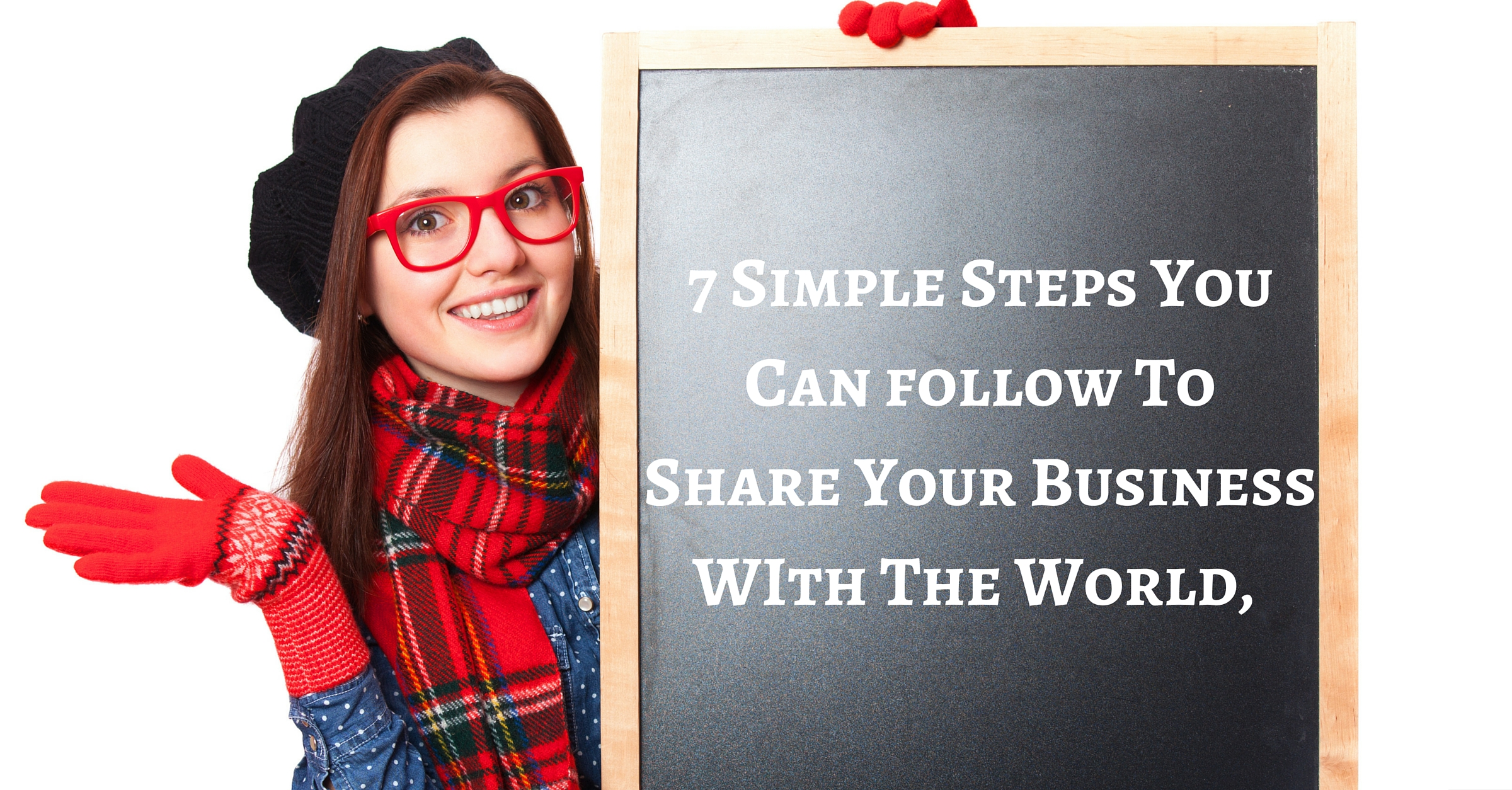 7 Simple Steps You Can Do To Share Your Business WIth The World, Even If You Are Pretty Darned Nervous About Speaking Up!