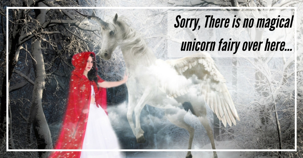 Sorry, There is no magical unicorn fairy over here…