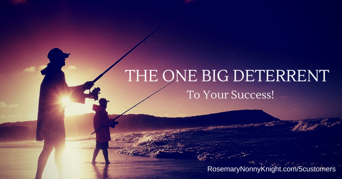 The One Huge Deterrent To Getting Everything You Want In Life And Business