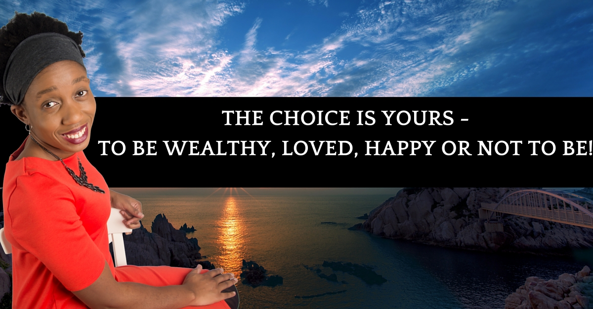 Be wealthy loved and happy