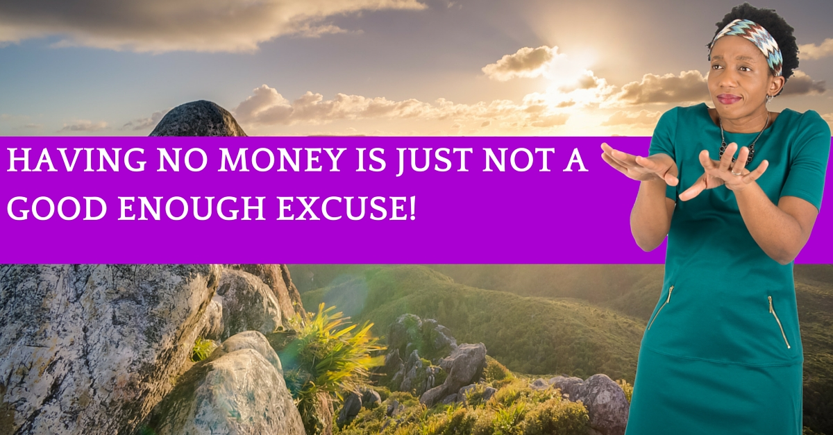 Having No Money Is Just Not A Good Enough Excuse!