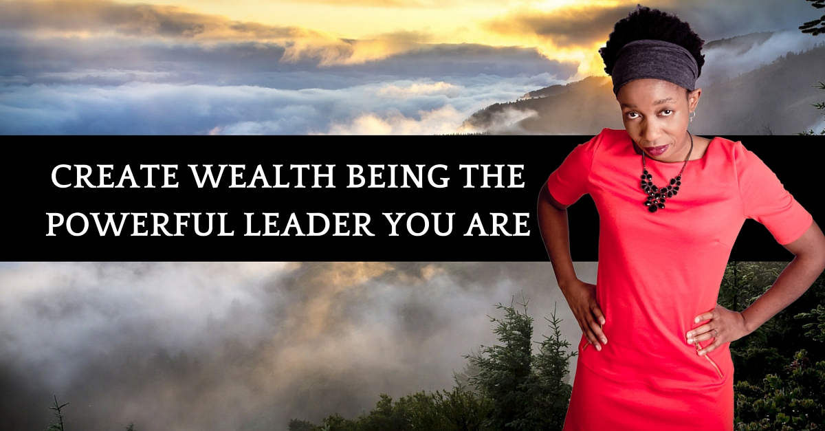 Create Wealth Being A Powerful Leader!