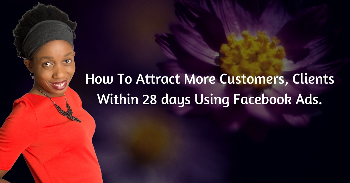 7 Simple Steps To Attract More Customers, Clients Using Facebook Ads