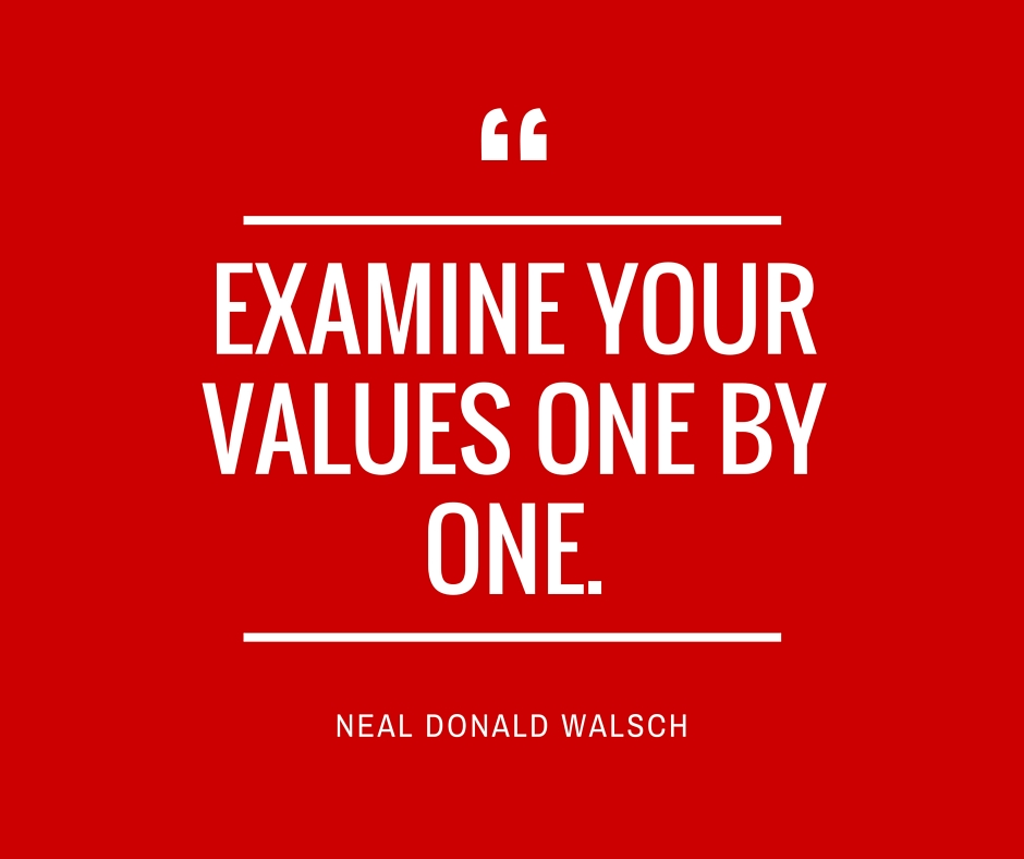 EXAMINE YOUR VALUES ONE BY ONE