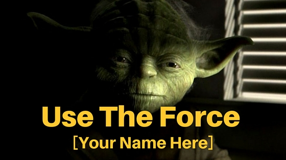 Use The Force [Your Name Here]