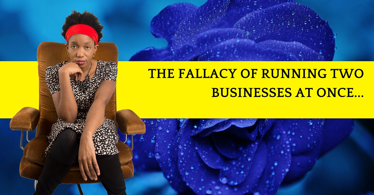 The Fallacy Of Running Two Businesses At Once