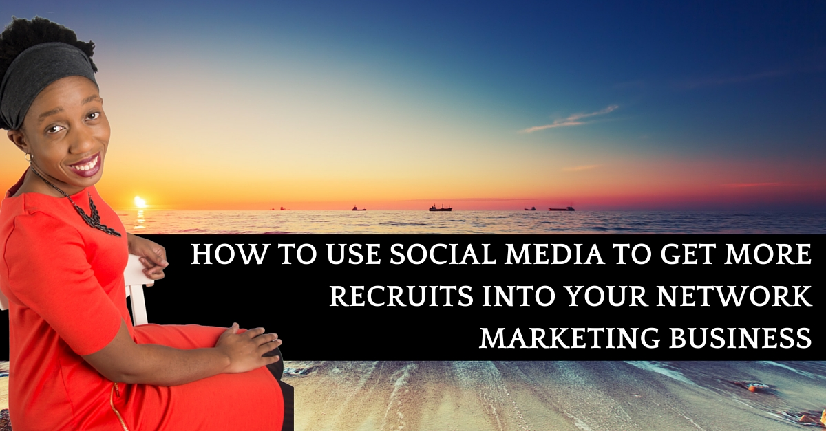How To Use Social Media To Get More Recruits Into Your Network Marketing Business