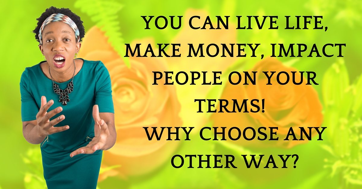 I Want You To Succeed At Living Life On Your Terms