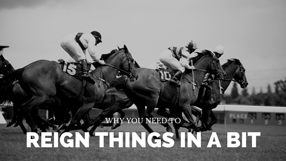 Why You Need to Reign Things in a Bit
