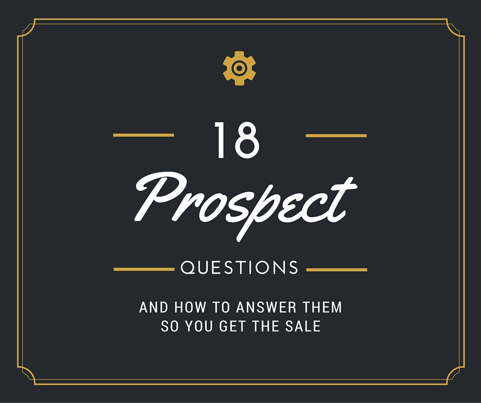 18 Prospect Questions and How to Answer So You Get The Sale