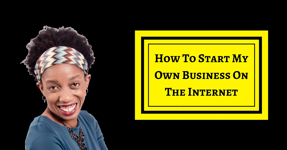How To Start My Own Business On The Internet