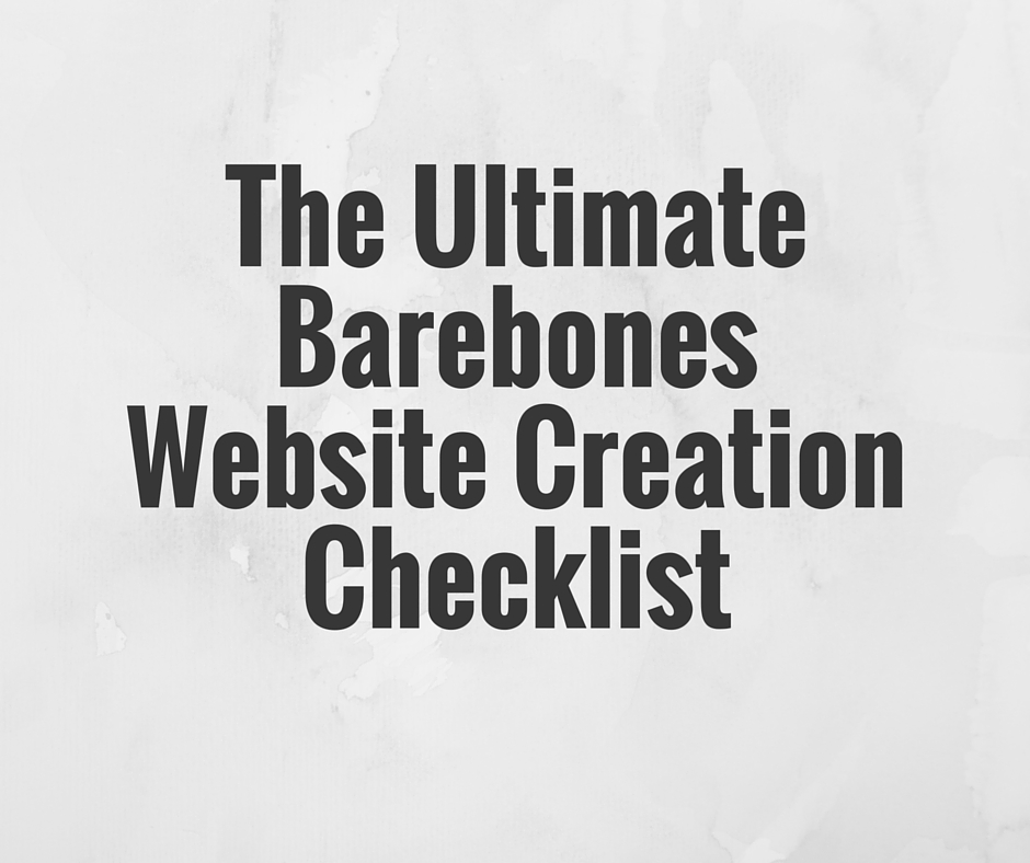 THE ULTIMATE BAREBONES WEBSITE CREATION CHECKLIST