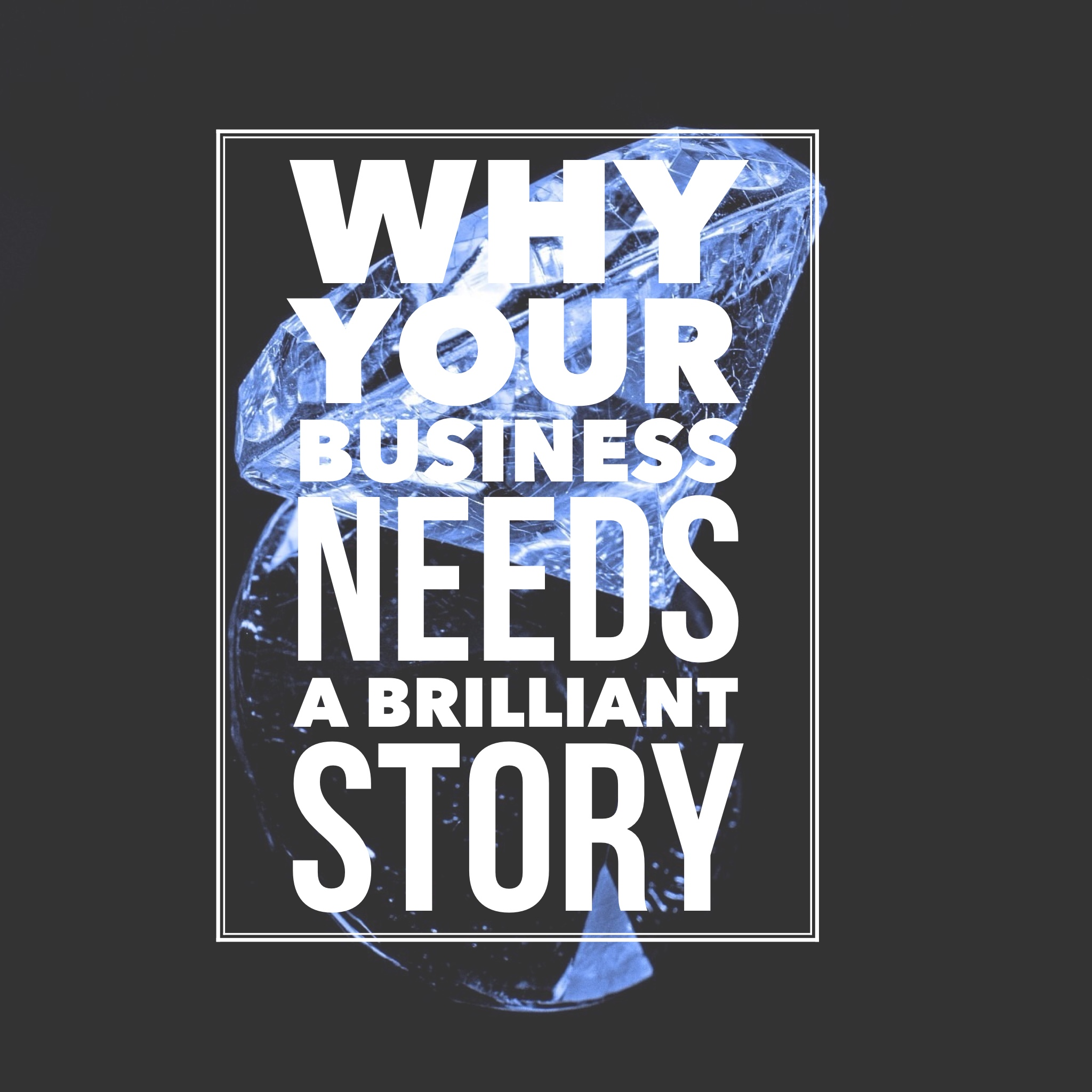 Why Your Business Needs a Brilliant Story