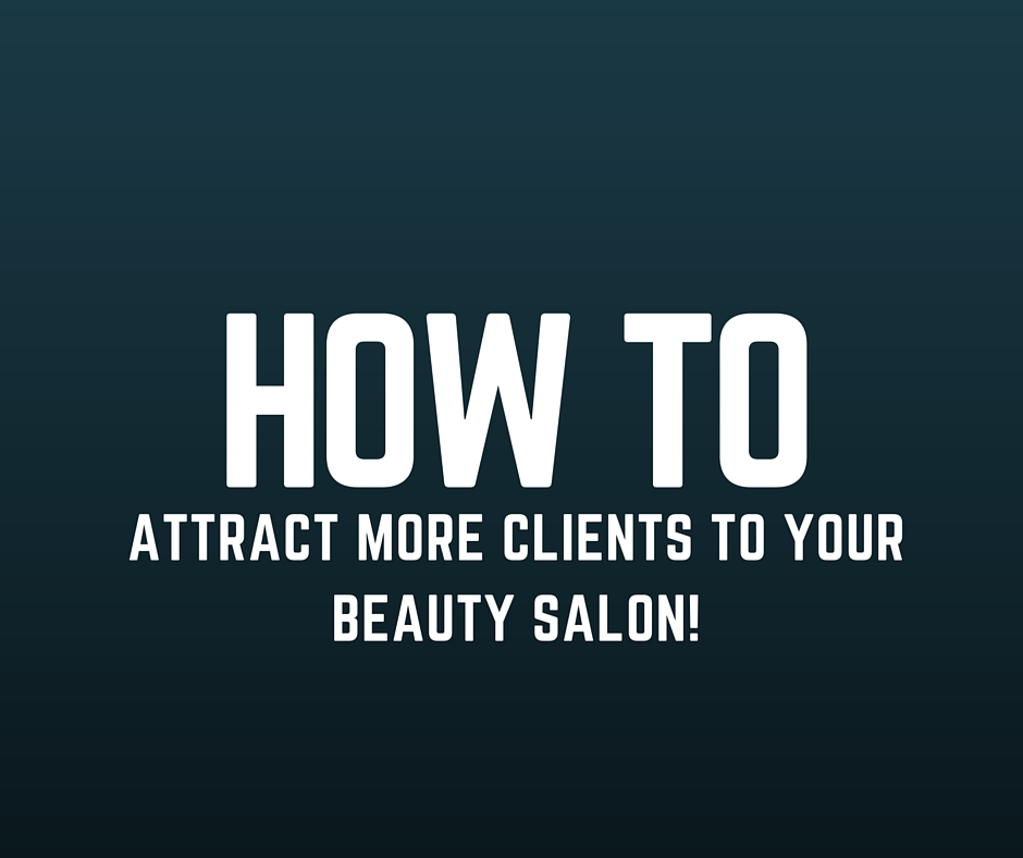 How Do I Attract More Clients To My Beauty Salon?