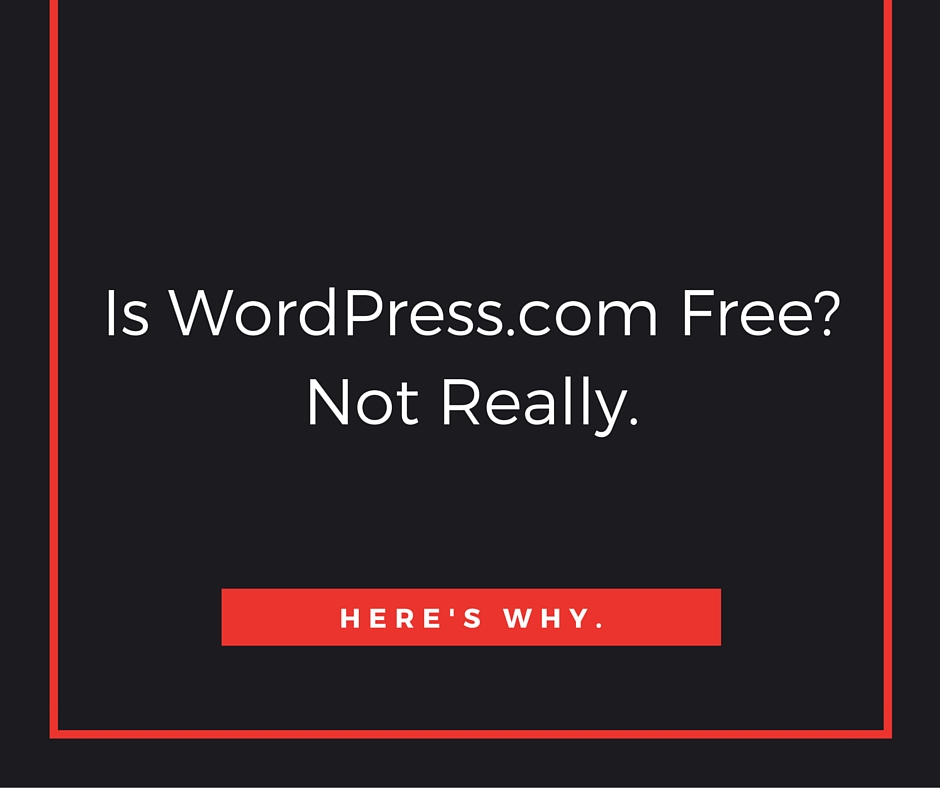 Is WordPress.com Free? Not Really. Here's Why.