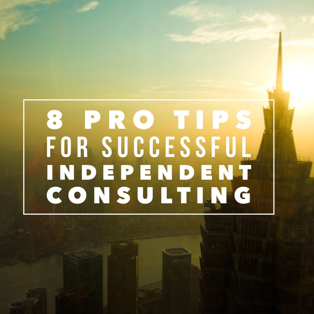 8 pro tips for successful independent consulting