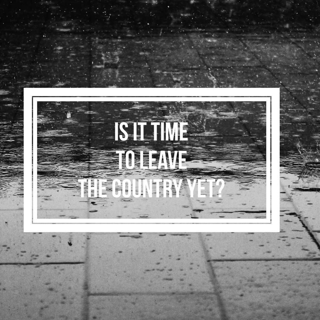 Is it Time to Leave the Country Yet?
