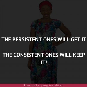 Be persistent, be consistent