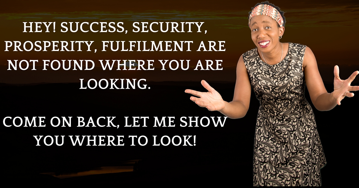Warning: Success, Security, Fulfilment, & Wealth are not found there!