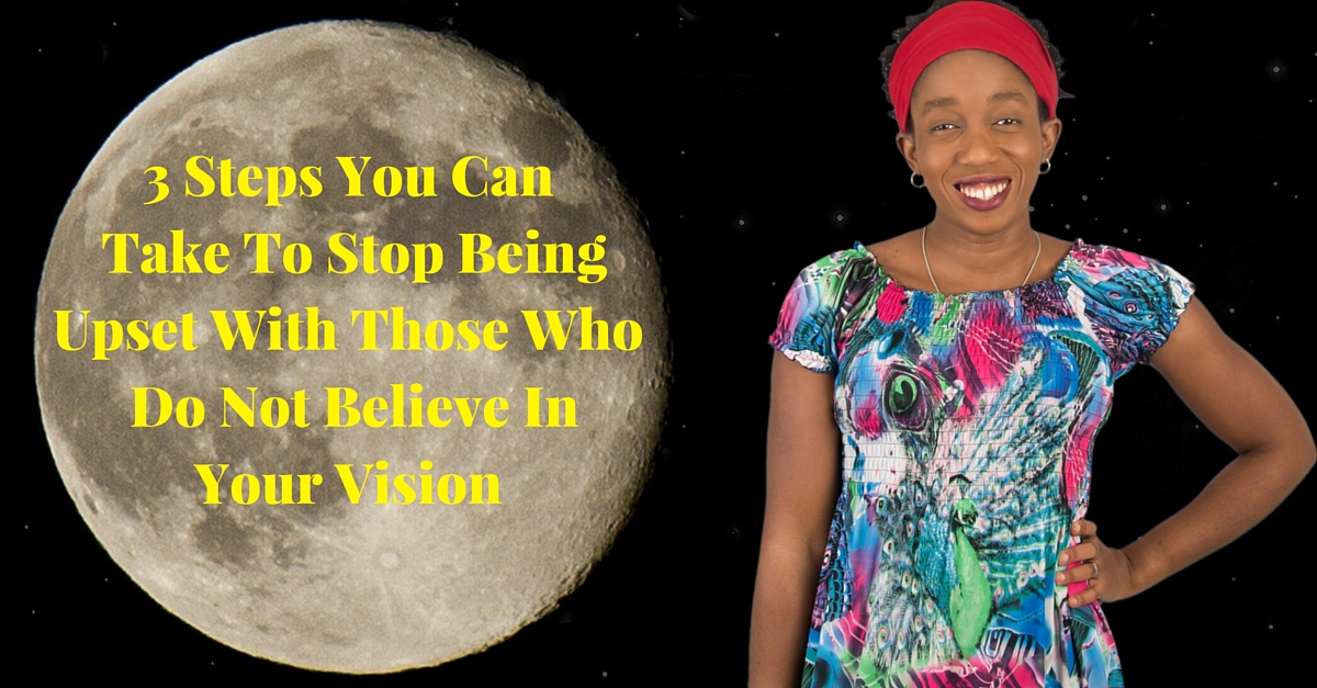 3 Steps You Can Take To Stop Being Upset With Those Who Do Not Believe In Your Vision – Mp3/Video