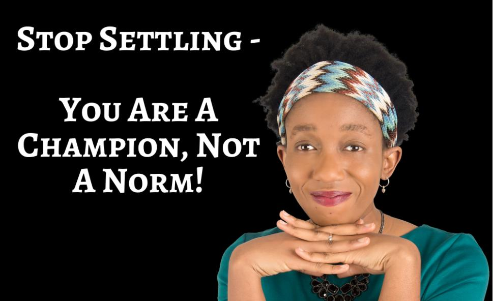 Stop Settling – You Are A Champion, Not A Norm! – Video