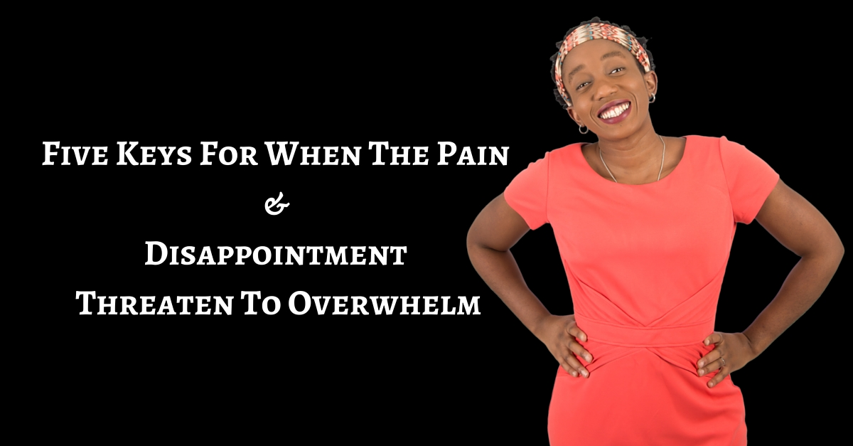 Five Keys For When The Pain & Disappointment Threaten To Overwhelm – Mp3/Video