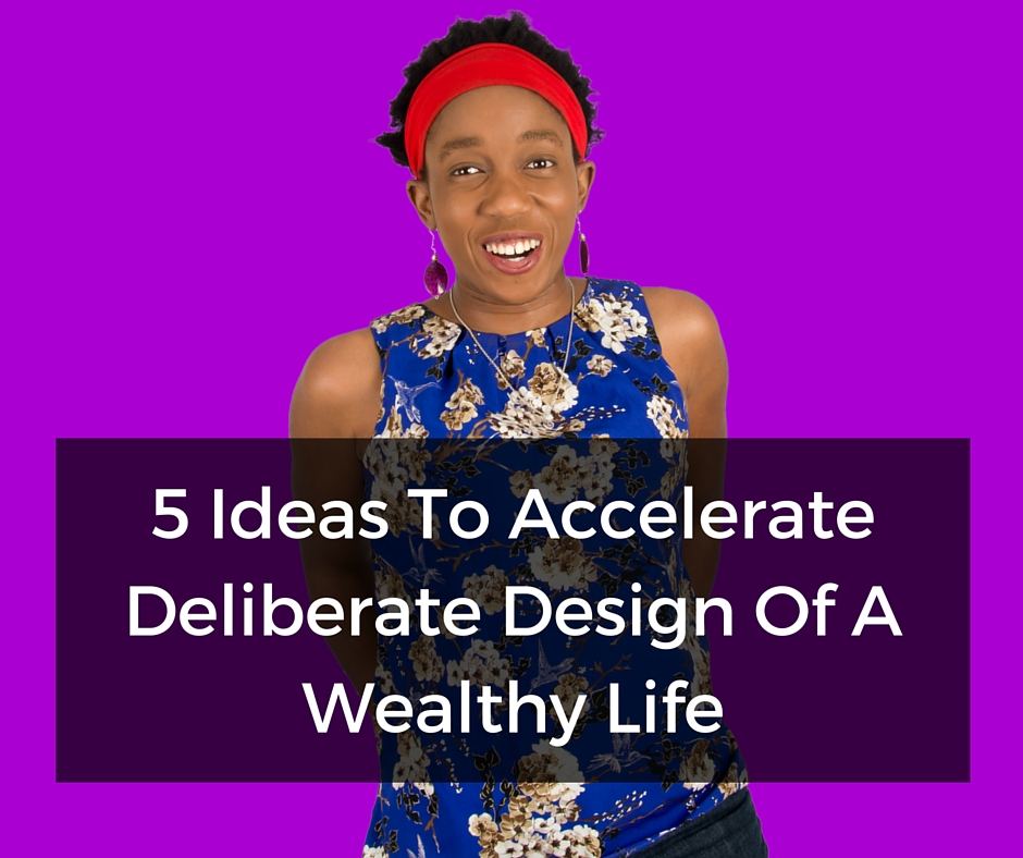 5 Ideas To Accelerate Deliberate Design Of A Wealthy Life – Mp3/Video
