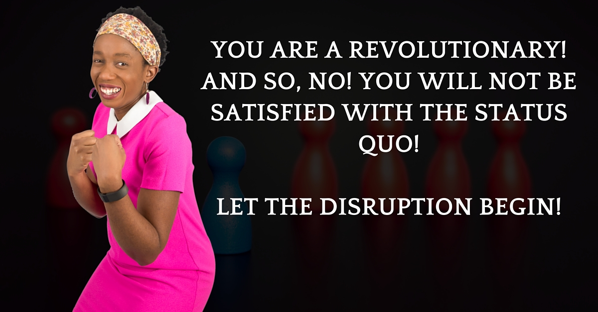 Disrupt The Status Quo! Let's Start A Revolution