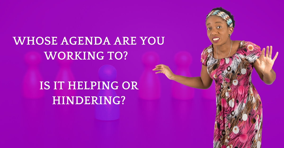 Whose agenda are you working to?