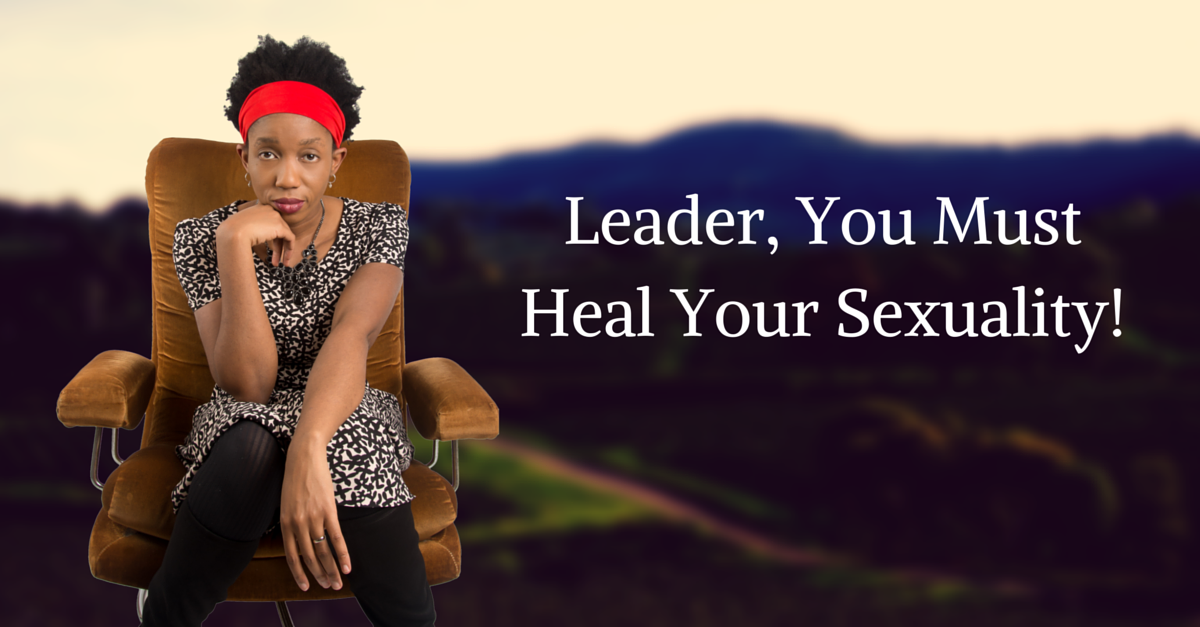Leader, Open Up To Your Sexuality – It is a Powerful Gift!