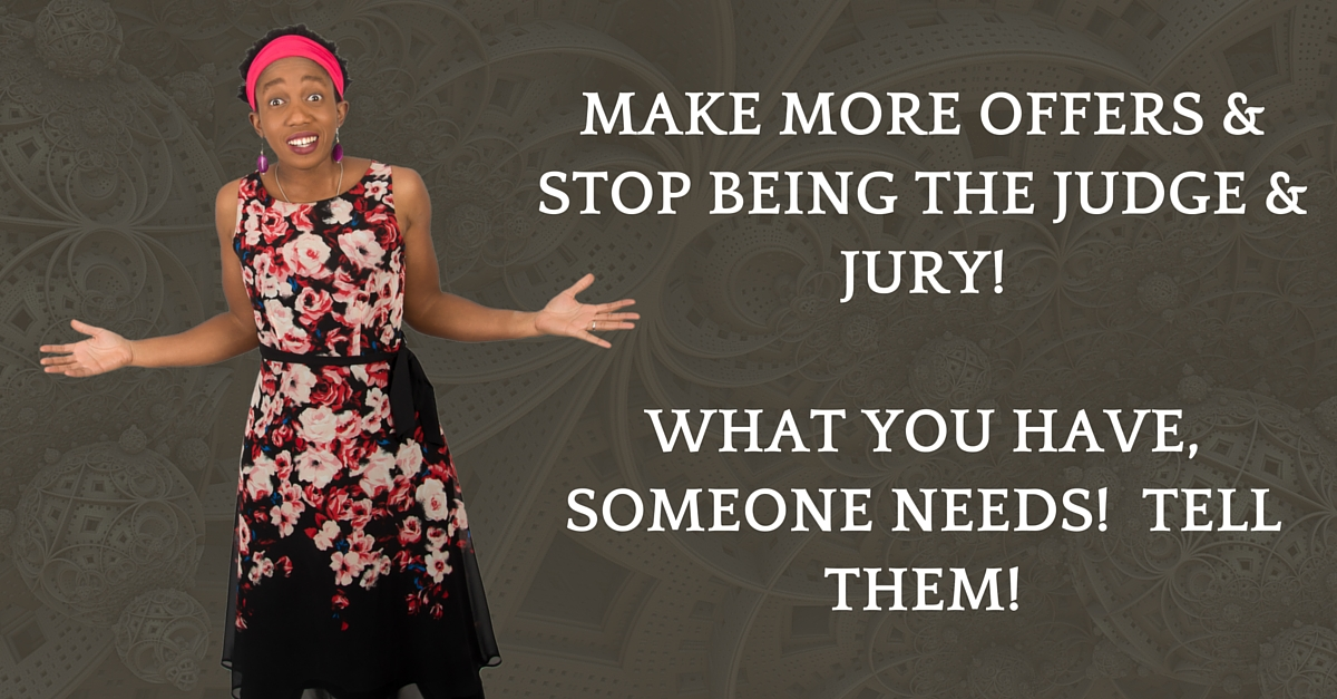 Yours is to tell them, Stop Making Judgements: Tell Them, Tell Them TELL THEM & Get Rich!