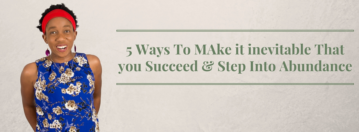 5 Ways To MAke it inevitable That you Succeed & Step Into Abundance – Mp3/Video