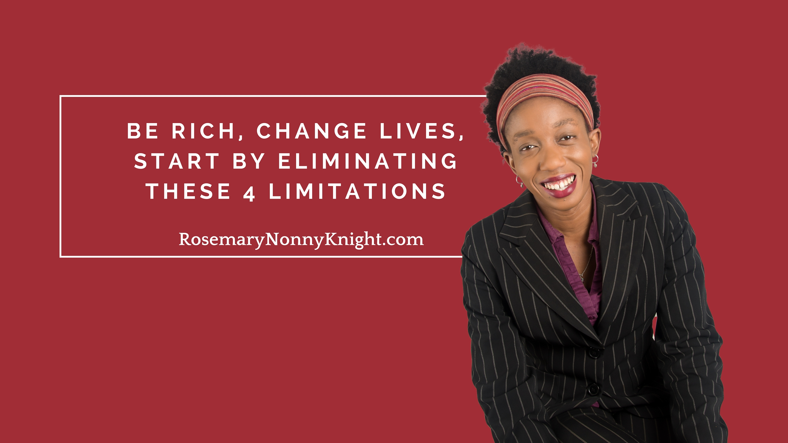 Be Rich, Change Lives, Start By Eliminating These 4 Limitations – Mp3/Video