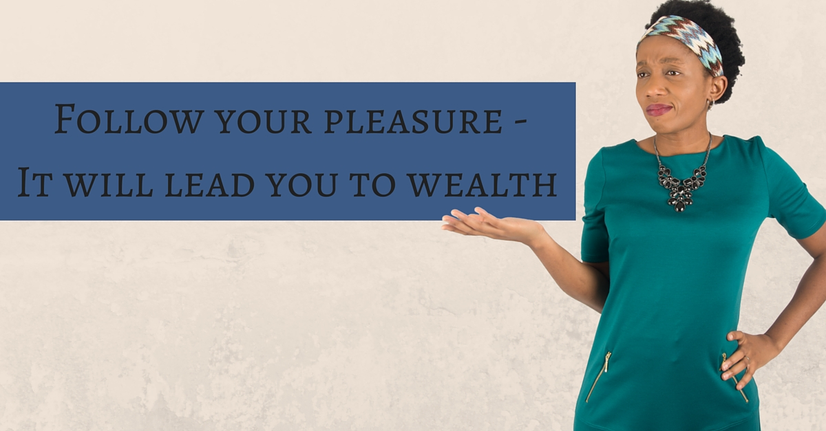Follow your pleasure – It will lead you to wealth – Mp3/Video