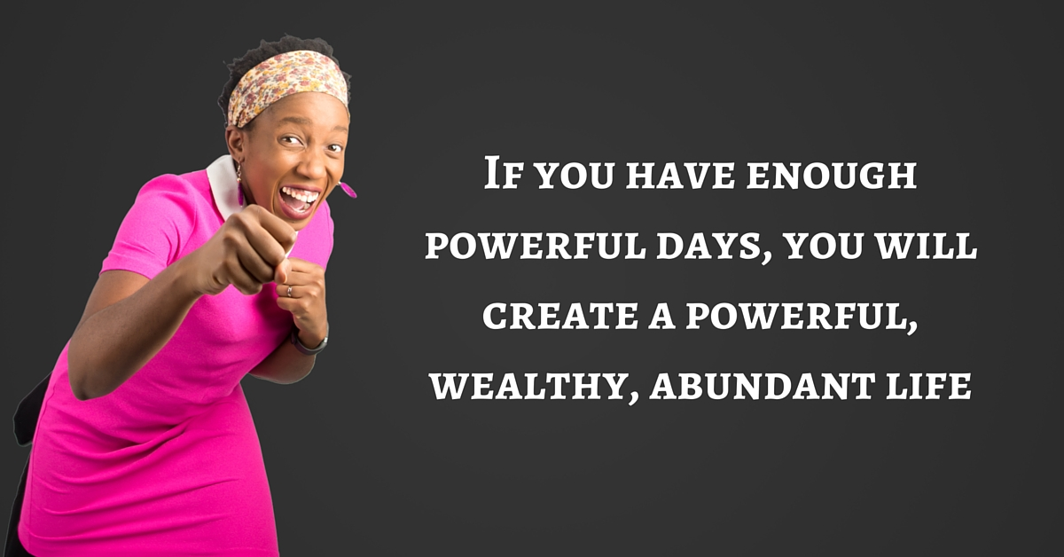 If you have enough powerful days, you will create a powerful, wealthy, abundant life – Mp3/Video