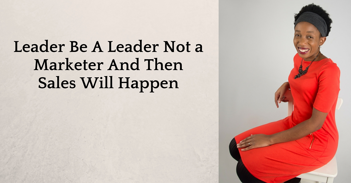 Leader Be A Leader Not a Marketer And Then Sales Will Happen – Mp3/Video