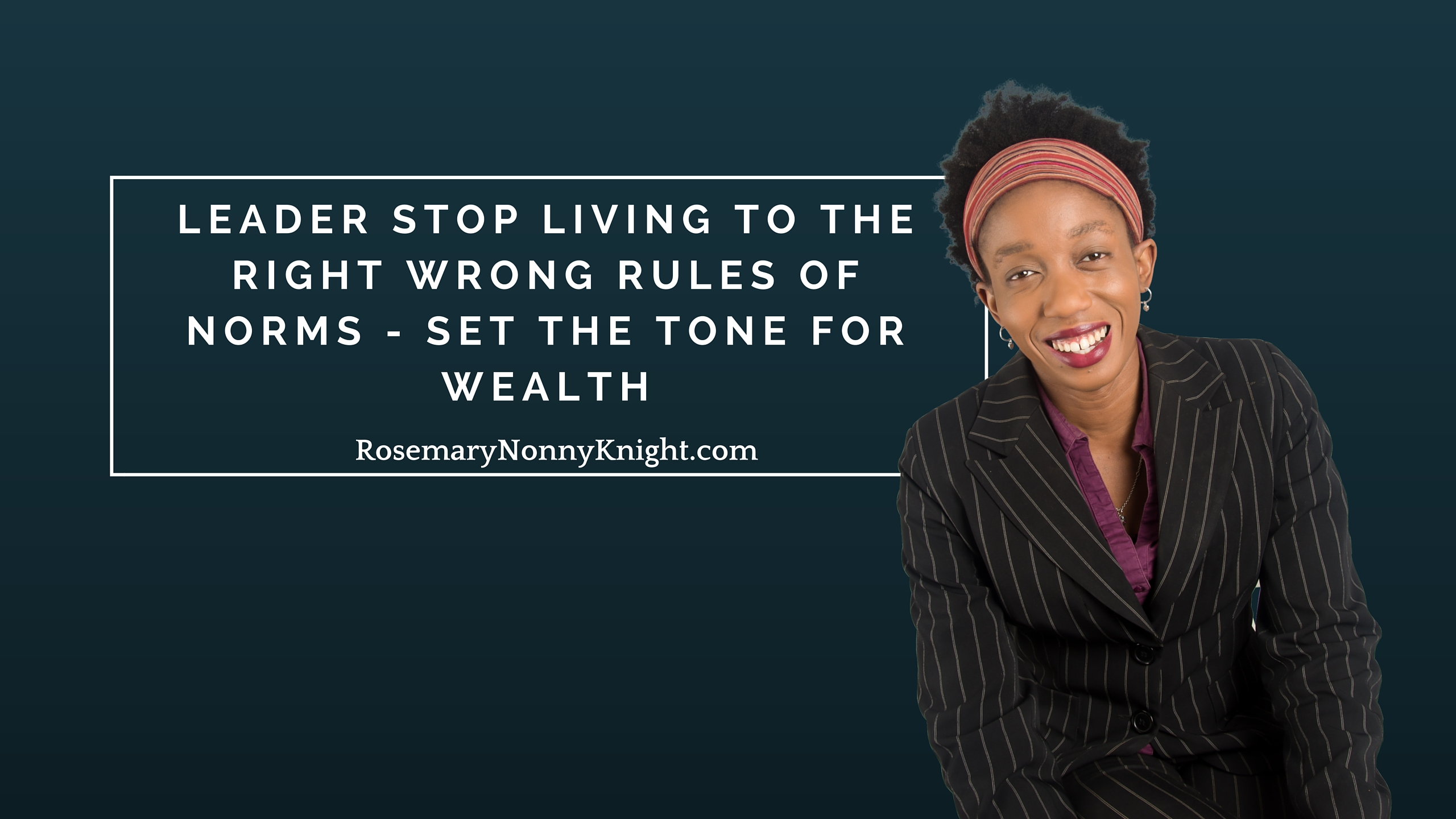 Leader Stop Living To The Right Wrong Rules Of Norms – Set The Tone For Wealth – Mp3/Video