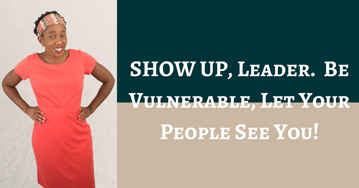 SHOW UP, Leader.  Be Vulnerable, Let Your People See You! – Mp3/Video