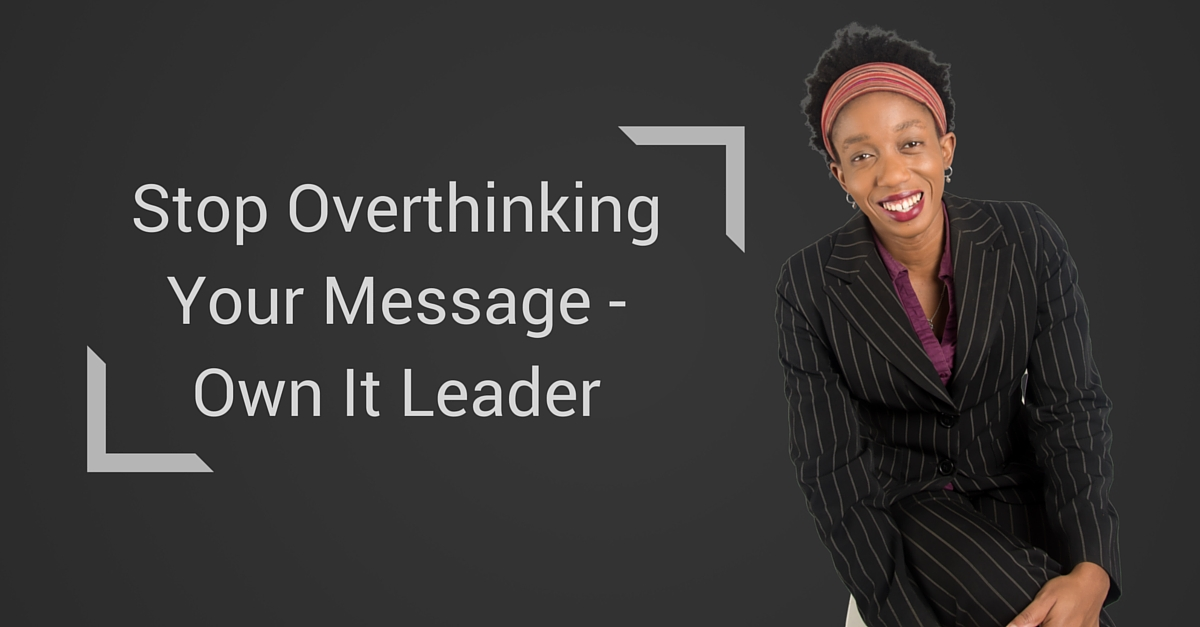 Stop Overthinking Your Message – Own It Leader – Mp3/Video