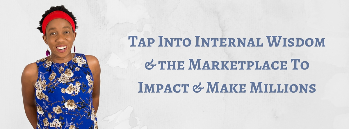Tap Into Internal Wisdom & the Marketplace To Impact & Make Millions – Mp3/Video