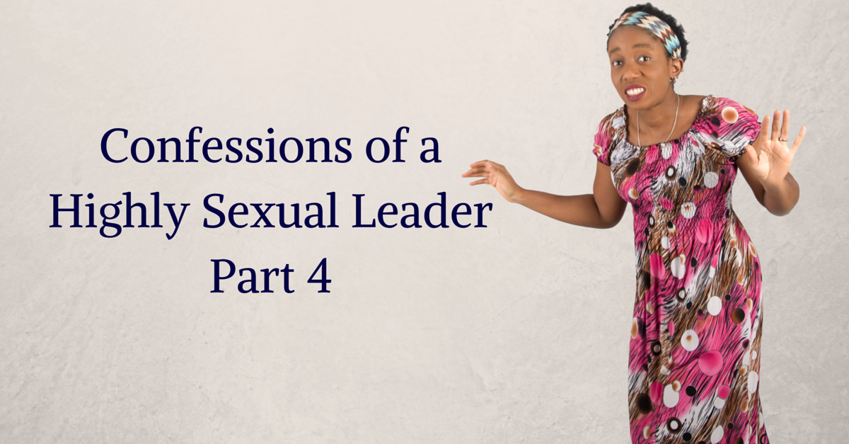 Confessions of A Highly Sexual Leader Part 4