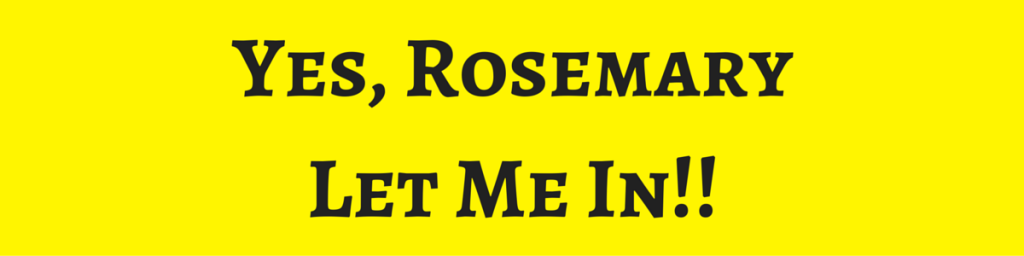 Yes, RosemaryLet Me In!!