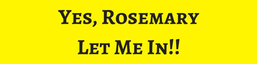 Yes, RosemaryLet Me In!!