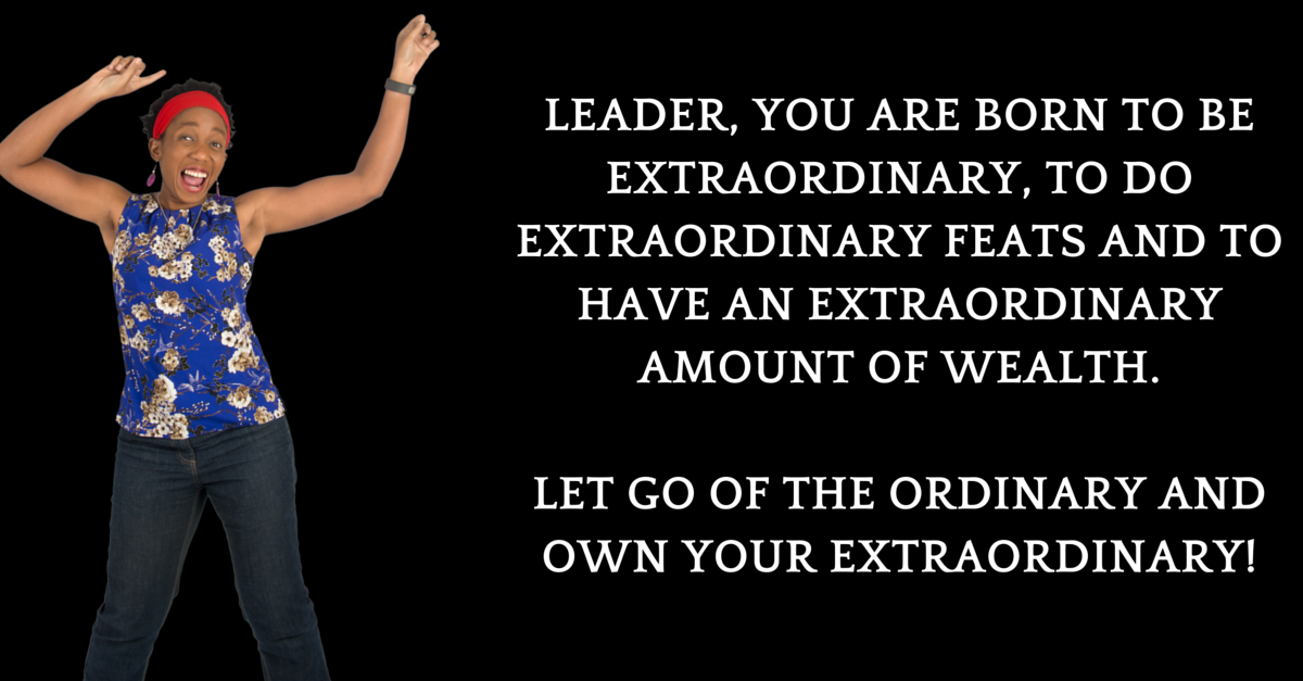 There Is No Normal Way To An Extraordinary Life, Leader! STEP THINGS UP!