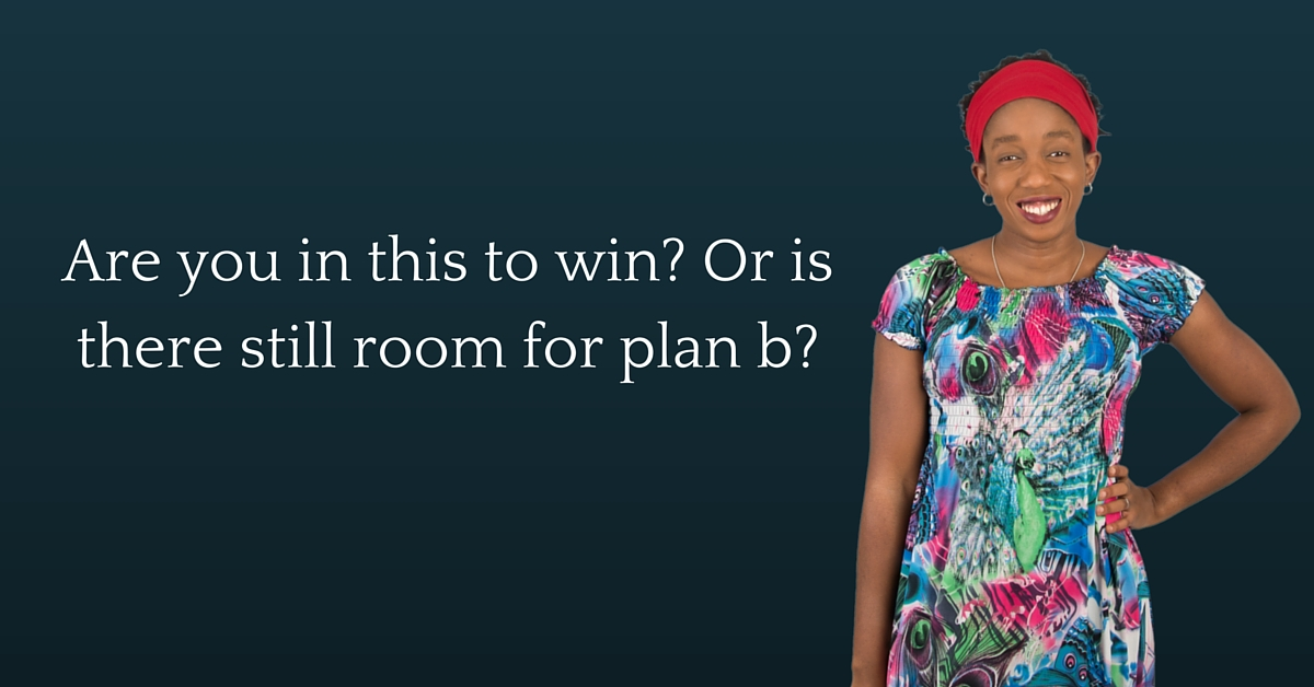 Are you in this to win? Or is there still room for plan b? – Mp3/Video