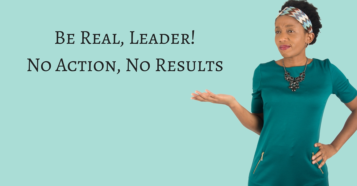 Be Real, Leader! No Action, No Results – Mp3/Video