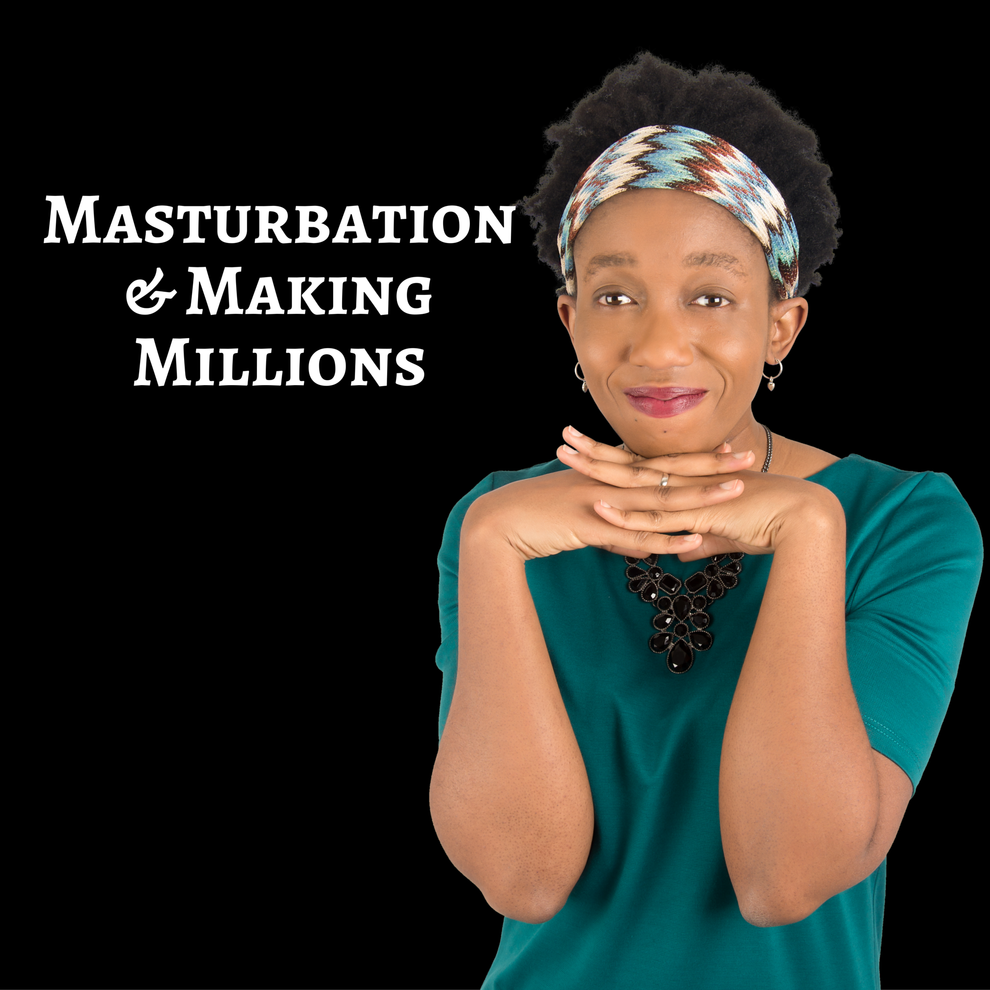 Masturbation & Making Millions…